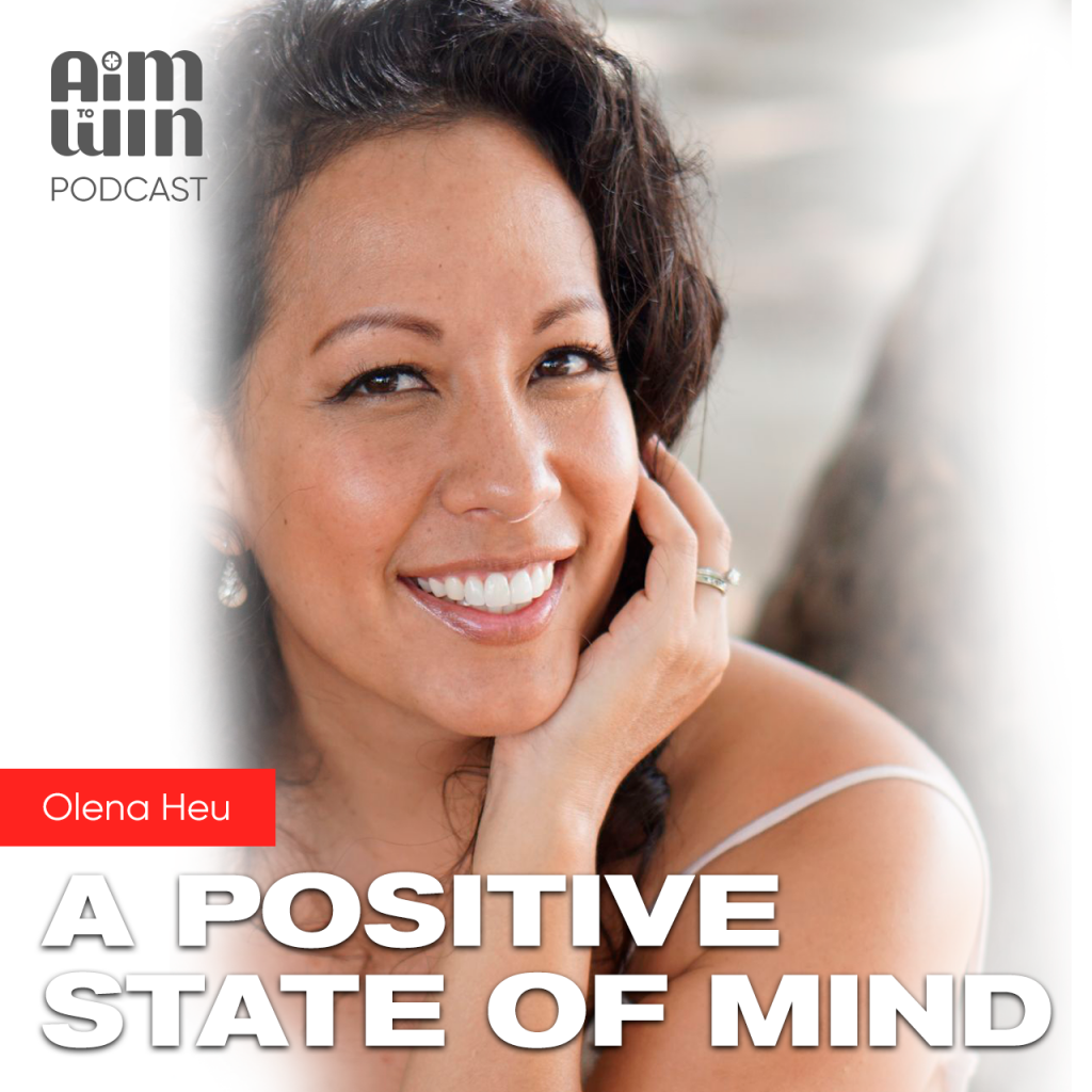 Aim To Win A Positive State of Mind with Olena Heu